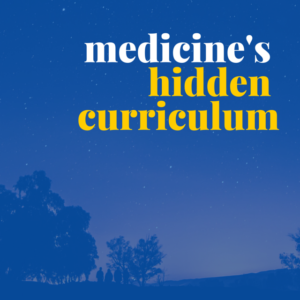 The Hidden Curriculum of Third Year Medical School