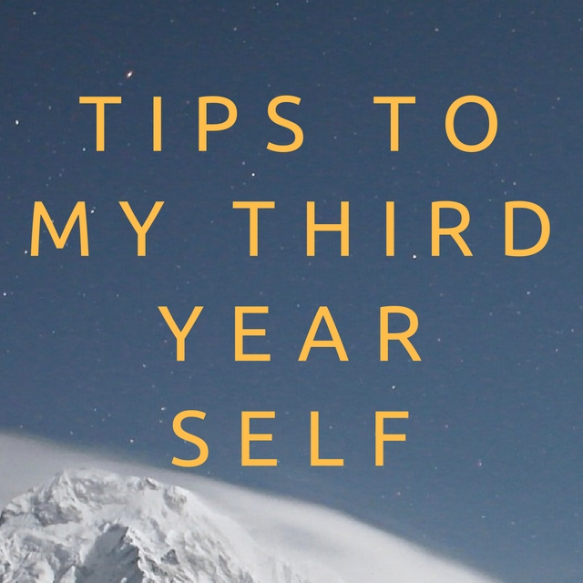 Tips To My Third Year Self